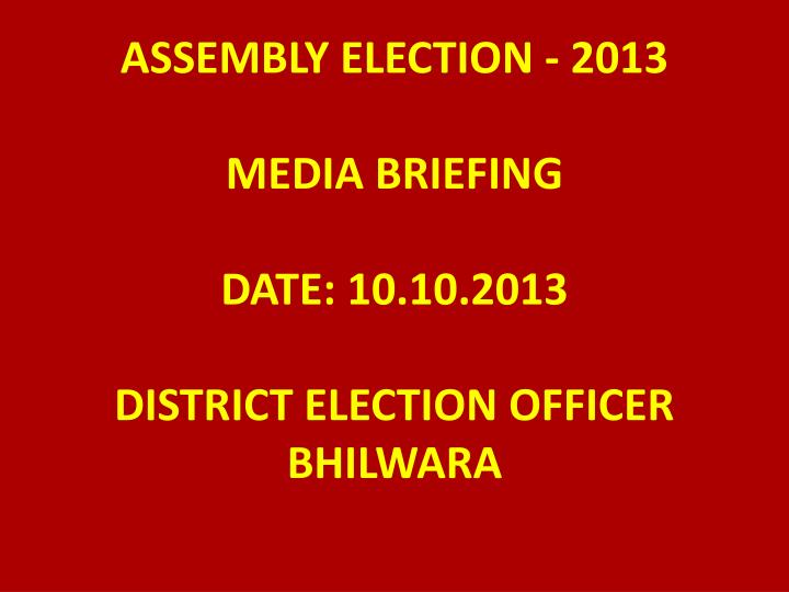 Assembly election 2013 media briefing date 10 10 2013 district election officer bhilwara