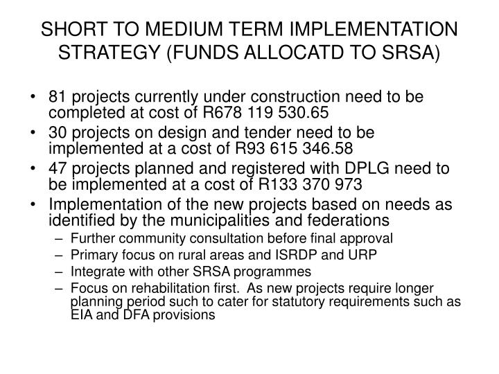 SHORT TO MEDIUM TERM IMPLEMENTATION STRATEGY (FUNDS ALLOCATD TO SRSA)