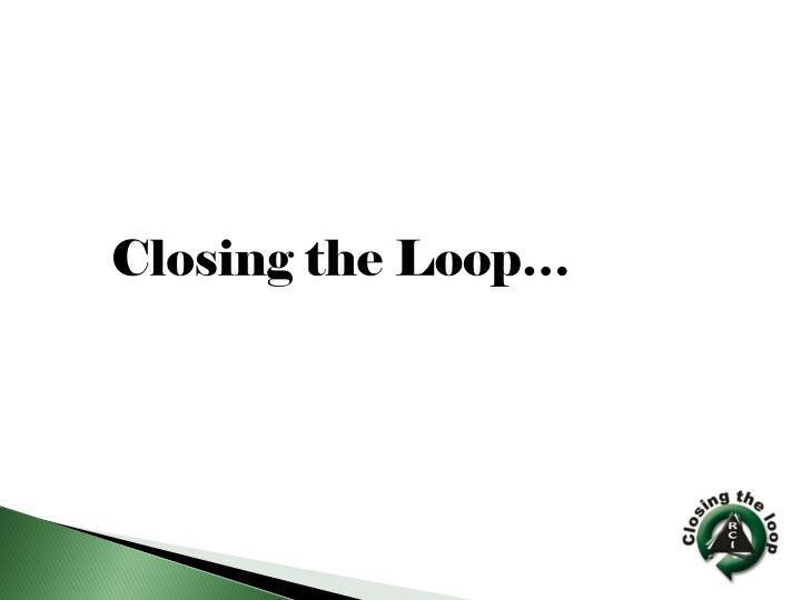 Closing the Loop…