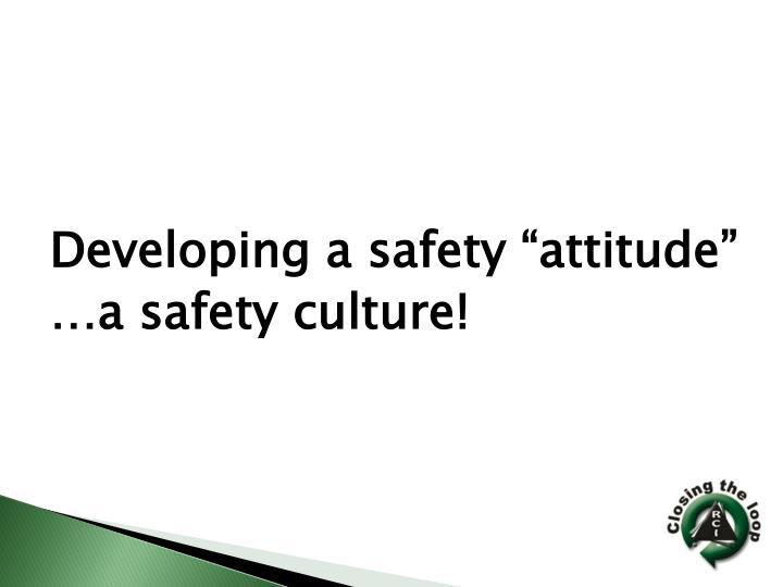 "Developing a safety ""attitude"