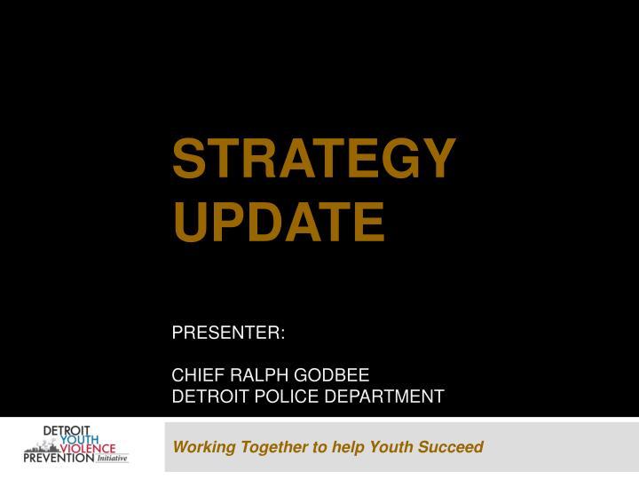 Strategy update presenter chief ralph godbee detroit police department
