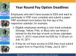 year round pay option deadlines