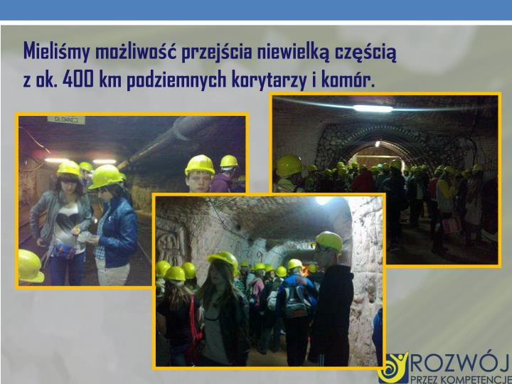 Mieliśmy możliwość przejścia niewielką częścią                z ok. 400 km podziemnych korytarzy i komór.