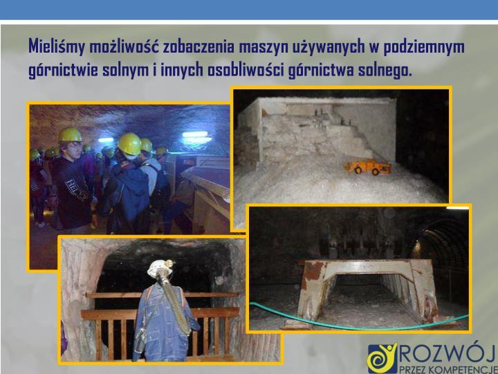 Mieliśmy możliwość zobaczenia maszyn używanych w podziemnym górnictwie solnym i innych osobliwości górnictwa solnego.