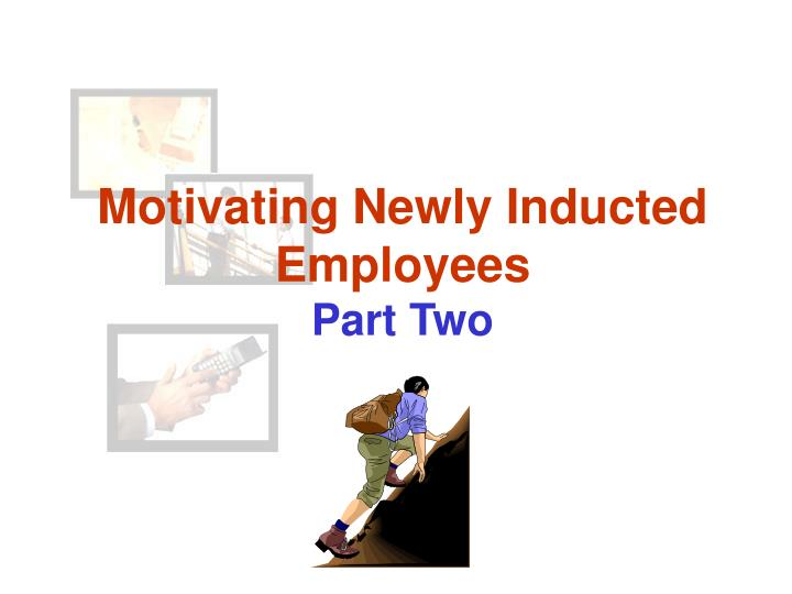 Motivating Newly Inducted Employees