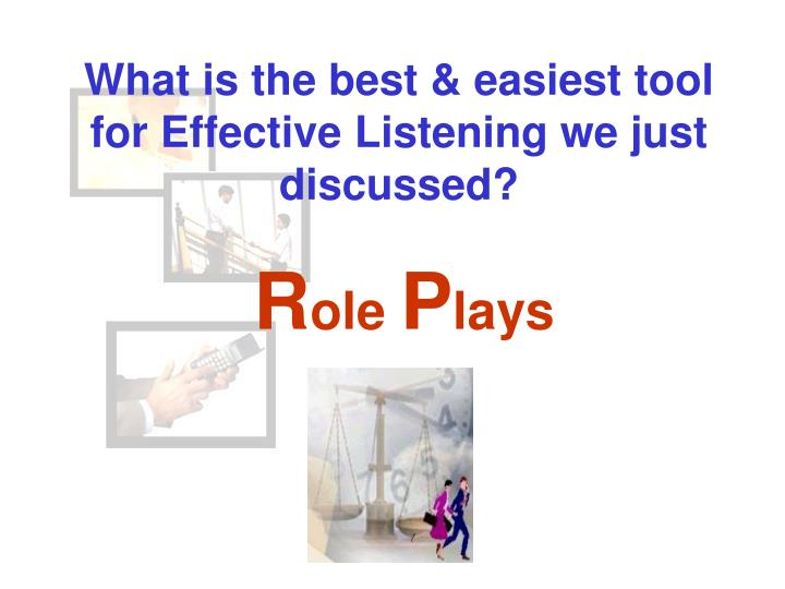 What is the best & easiest tool for Effective Listening we just discussed?