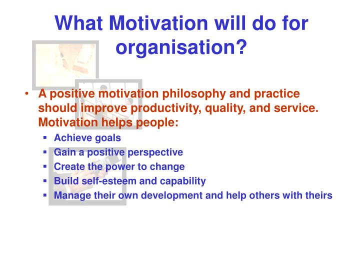 What Motivation will do for organisation?