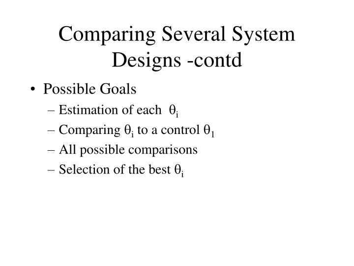 Comparing Several System Designs -contd