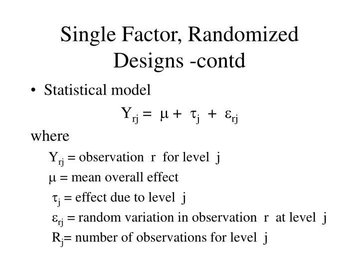 Single Factor, Randomized Designs -contd