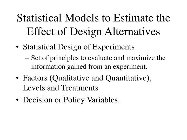 Statistical Models to Estimate the Effect of Design Alternatives