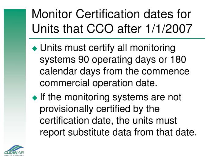 Monitor Certification dates for Units that CCO after 1/1/2007
