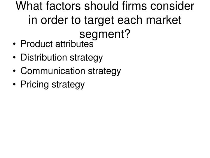What factors should firms consider in order to target each market segment?