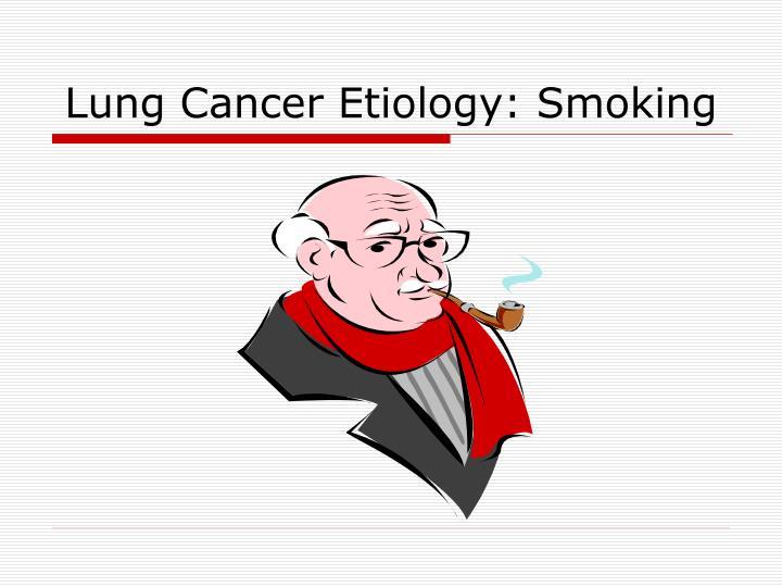 Lung Cancer Etiology: Smoking