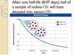 after one half life 8 07 days half of a sample of iodine 131 will have decayed into xenon 131
