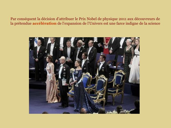Par conséquent la décision d'attribuer le Prix Nobel de physique 2011 aux découvreurs de la prétendue