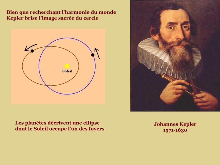 Bien que recherchant l'harmonie du monde Kepler brise l'image sacrée du cercle