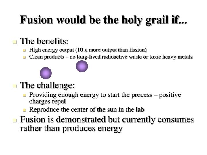 Fusion would be the holy grail if...