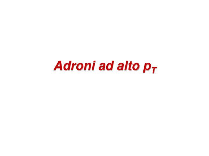 Adroni ad alto p