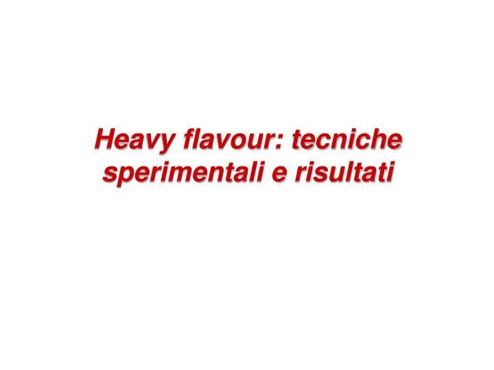 Heavy flavour: tecniche sperimentali e risultati