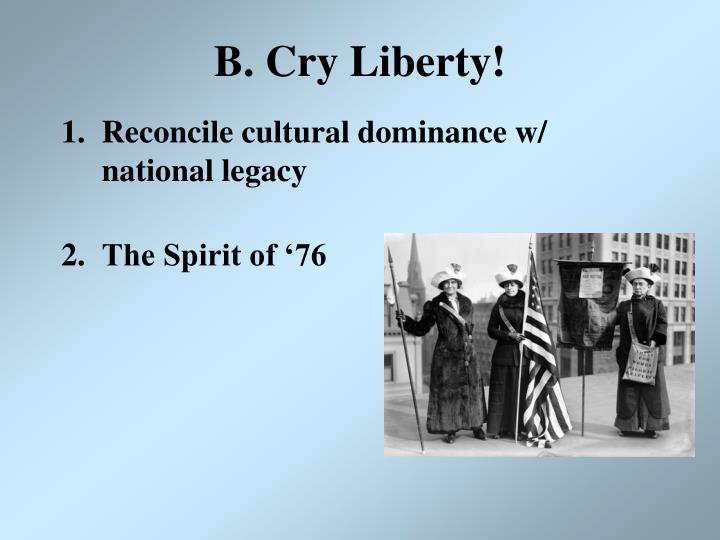 B. Cry Liberty!