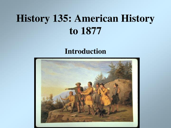 History 135 american history to 1877