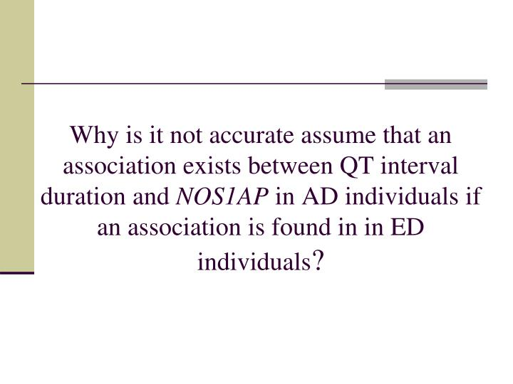 Why is it not accurate assume that an association exists between QT interval duration and