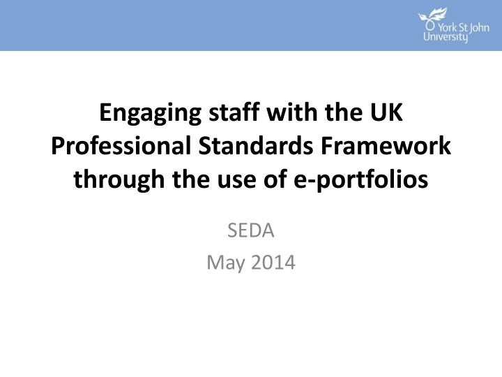 Engaging staff with the uk professional standards framework through the use of e portfolios