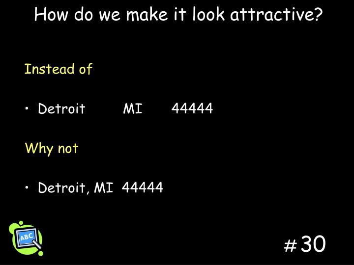 How do we make it look attractive?