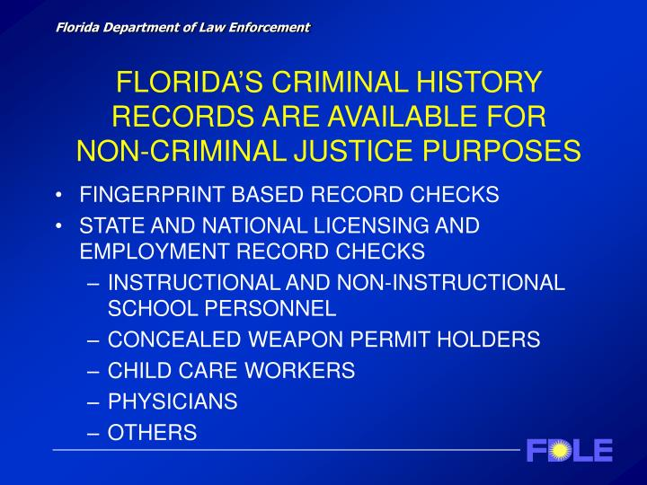 FLORIDA'S CRIMINAL HISTORY RECORDS ARE AVAILABLE FOR