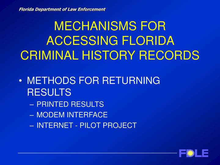 MECHANISMS FOR ACCESSING FLORIDA CRIMINAL HISTORY RECORDS