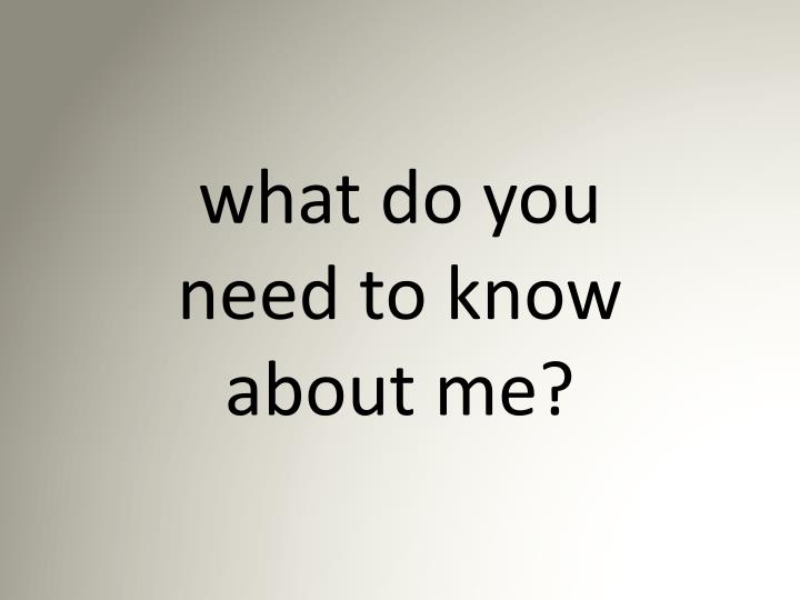 What do you need to know about me
