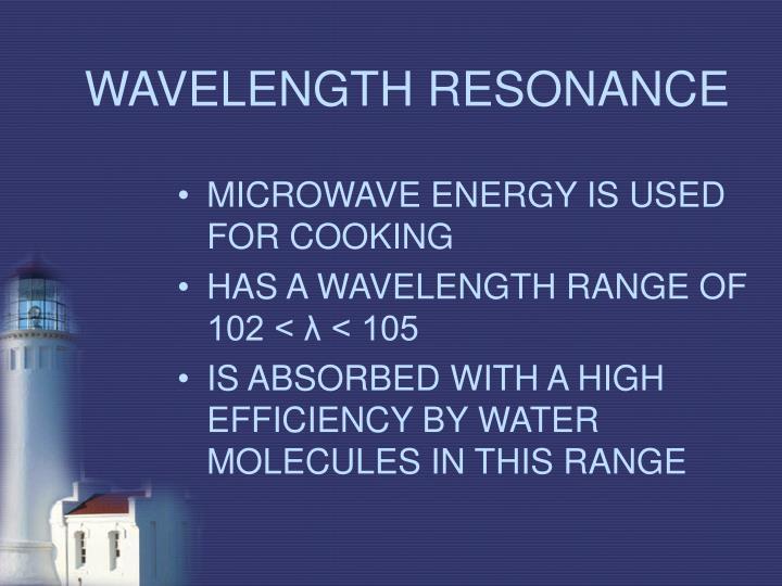 WAVELENGTH RESONANCE