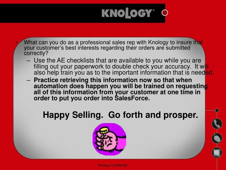 What can you do as a professional sales rep with Knology to insure that your customer's best interests regarding their orders are submitted correctly?