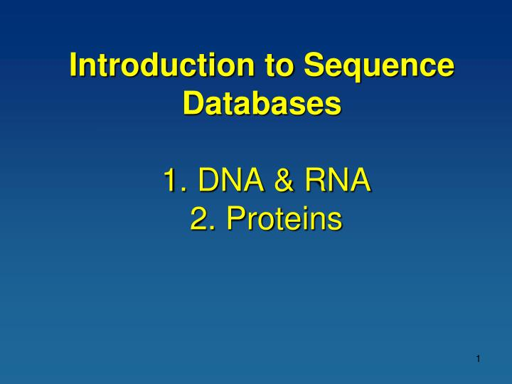 Introduction to sequence databases 1 dna rna 2 proteins