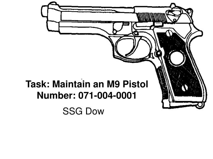 Task maintain an m9 pistol number 071 004 0001