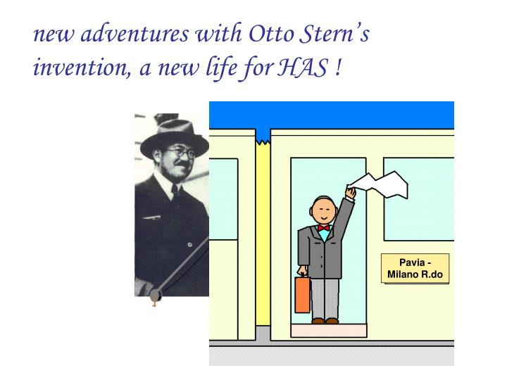 new adventures with Otto Stern's
