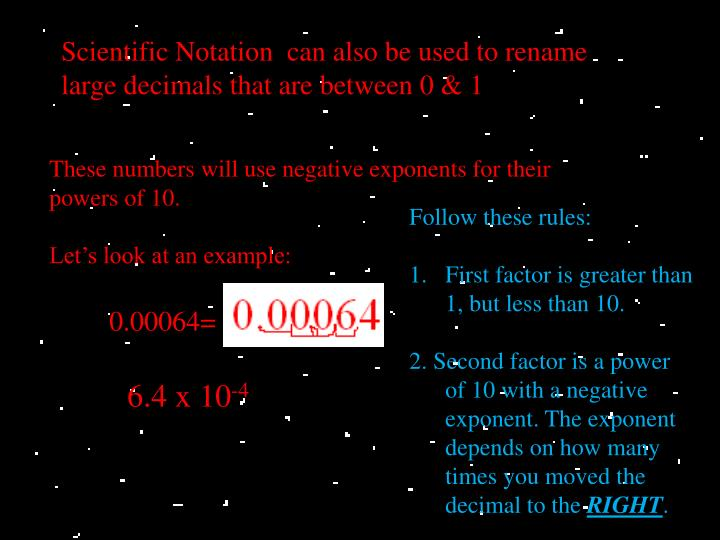 Scientific Notation  can also be used to rename large decimals that are between 0 & 1