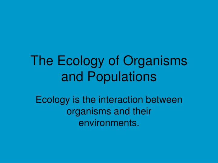 The ecology of organisms and populations