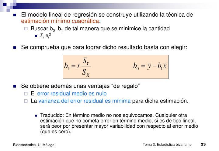 El modelo lineal de regresión se construye utilizando la técnica de