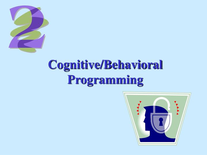 Cognitive/Behavioral Programming