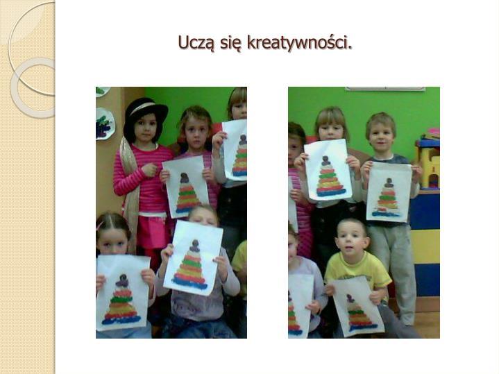 Uczą się kreatywności.