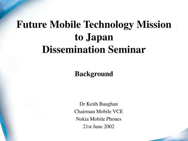 PPT - Future Mobile Technology Mission to Japan