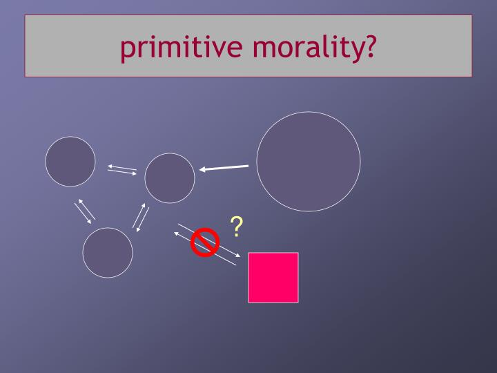 primitive morality?