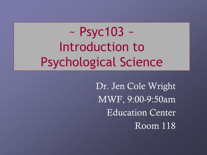 Psyc103 introduction to psychological science