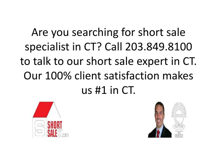 Are you searching for short sale specialist in CT? Call 203.849.8100 to talk to our short sale expert in CT. Our 100% client satisfaction makes us #1 in CT.