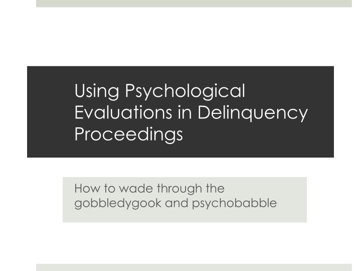 using psychological evaluations in delinquency proceedings n.