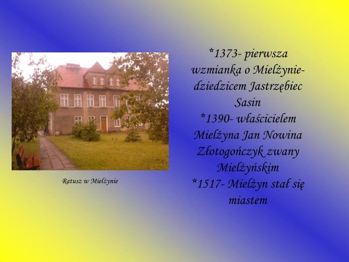 *1373- pierwsza wzmianka o Mielżynie- dziedzicem Jastrzębiec Sasin