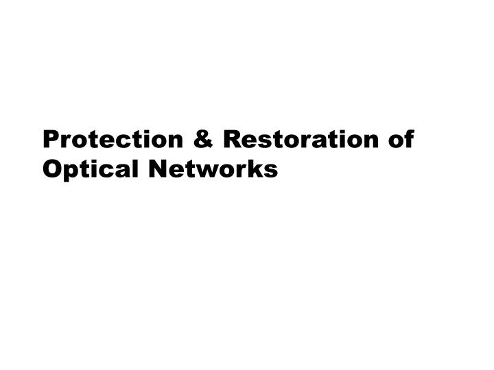 Protection & Restoration of Optical Networks
