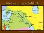 babylonian empire 570 b c