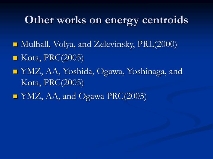 Other works on energy centroids